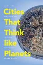 Cities That Think like Planets ebook by Marina Alberti