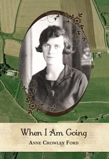 When I Am Going: Growing Up In Ireland and Coming to America, 1901-1927 ebook by Daniel Ford