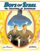 Boys of Steel - The Creators of Superman ebook by Marc Tyler Nobleman, Ross Macdonald