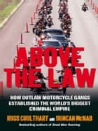 Above the Law - How outlaw motorcycle gangs became the world's biggest criminal empire ekitaplar by Ross Coulthart, Duncan McNab
