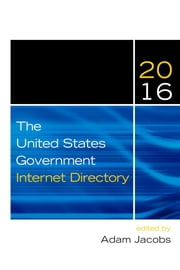 The United States Government Internet Directory 2016 ebook by Adam Jacobs