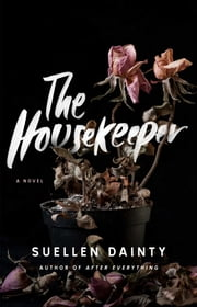 The Housekeeper - A Novel ebook by Suellen Dainty