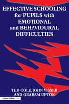 Effective Schooling for Pupils with Emotional and Behavioural Difficulties ebook by John Visser