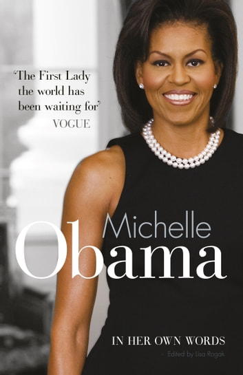 Michelle Obama In Her Own Words ebook by Lisa Rogak