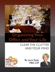 Organizing Your Office and Your Life - Clear the Clutter and Your Mind ebook by Laura Stack