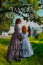 Colors of Truth ebook by Tamera Alexander