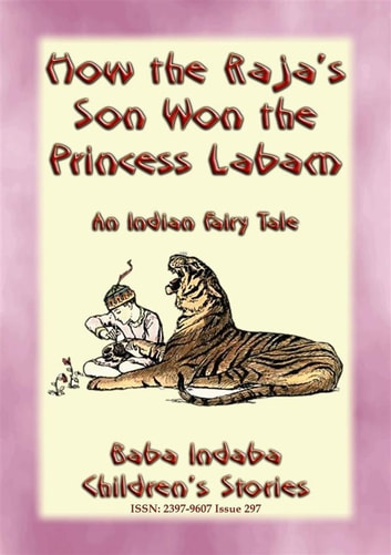 HOW THE RAJA'S SON WON THE PRINCESS LABAM - A Children's Fairy Tale from India - Baba Indaba's Children's Stories - Issue 297 ebook by Anon E. Mouse