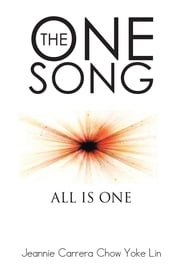 The One Song - All Is One ebook by Jeannie Carrera Chow Yoke Lin