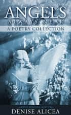Angels Always Near: A Poetry Collecton ebook by Denise Alicea