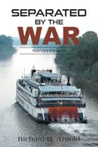 Separated by the War - Steamboats ebook by Richard D. Arnold