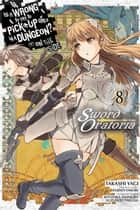 Is It Wrong to Try to Pick Up Girls in a Dungeon? On the Side: Sword Oratoria, Vol. 8 (manga) ebook by Fujino Omori, Takashi Yagi, Kiyotaka Haimura,...