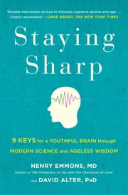 Staying Sharp - 9 Keys for a Youthful Brain through Modern Science and Ageless Wisdom ebook by Henry Emmons, MD,David Alter, PhD