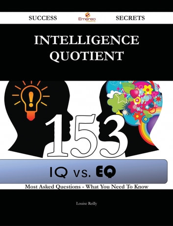 Intelligence quotient 153 Success Secrets - 153 Most Asked Questions On Intelligence quotient - What You Need To Know ebook by Louise Reilly