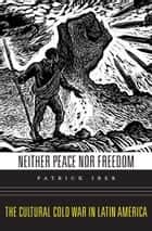 Neither Peace nor Freedom ebook by Patrick Iber