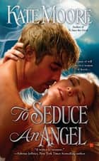 To Seduce an Angel ebook by Kate Moore