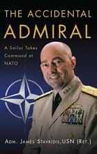 The Accidental Admiral ebook by James Stavridis