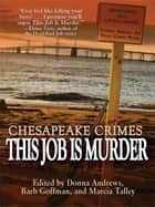 Chesapeake Crimes: This Job Is Murder! ebook by Donna Andrews, Barb Goffman, Marcia Talley,...