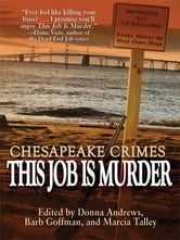 Chesapeake Crimes: This Job Is Murder! ebook by Donna Andrews,Barb Goffman,Shari Randall,C. Ellett Logan,Karen Cantwell,E. B. Davis,Jill Breslau,David Autry,Harriette Sackler,Ellen Herbert,Smita Harish Jain,Leone Ciporin,Cathy Wiley,Art Taylor