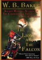 The Lion and The Falcon ebook by W. B. Baker