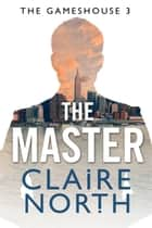 The Master ebook by Claire North
