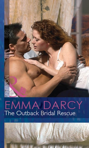 The Outback Bridal Rescue (Mills & Boon Modern) (Outback Knights, Book 3) ebook by Emma Darcy