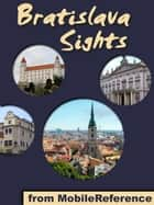Bratislava Sights: a travel guide to the top 30+ attractions in Bratislava, Slovakia ebook by MobileReference