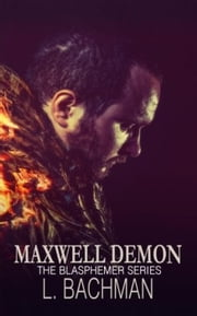 Maxwell Demon - The Blasphemer Series, #1 ebook by L. Bachman