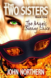 The Two Sisters: Book One - The Magic of Bleary Lake ebook by John Northern