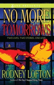 No More Tomorrows - Two Lives, Two Stories, One Love ebook by Rodney Lofton
