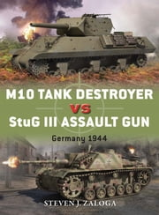 M10 Tank Destroyer vs StuG III Assault Gun - Germany 1944 ebook by Steven J. Zaloga,Richard Chasemore