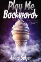 Play Me Backwards ebook by Adam Selzer