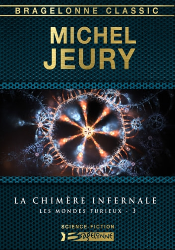 La Chimère infernale - Les Mondes furieux, T3 ebook by Michel Jeury