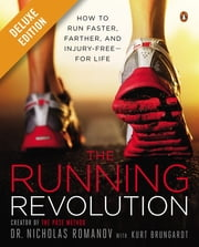 The Running Revolution Deluxe - How to Run Faster, Farther, and Injury-Free--for Life ebook by Nicholas Romanov,Kurt Brungardt