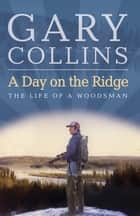 A Day on the Ridge ebook by Gary Collins