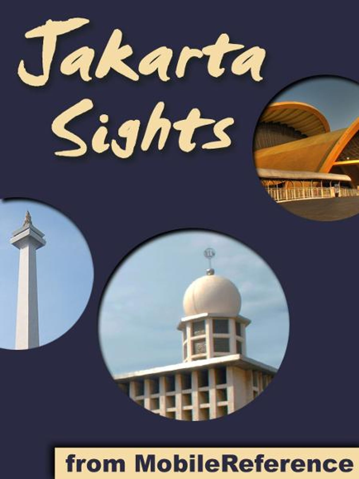 Jakarta Sights: a travel guide to the top attractions in Jakarta, Indonesia  (Mobi Sights) eBook by MobileReference - 9781611981759 | Rakuten Kobo