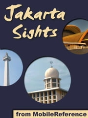 Jakarta Sights: a travel guide to the top attractions in Jakarta, Indonesia (Mobi Sights) ebook by MobileReference
