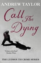 Call The Dying - The Lydmouth Crime Series Book 7 ebook by Andrew Taylor