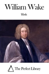 Works of William Wake ebook by William Wake