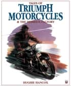 Tales of Triumph Motorcycles & the Meriden Factory ebook by Hughie Hancox