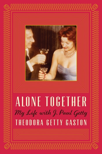 Alone Together - My Life with J. Paul Getty ebook by Digby Diehl,Theodora Getty Gaston