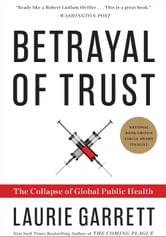 Betrayal of Trust - The Collapse of Global Public Health ebook by Laurie Garrett