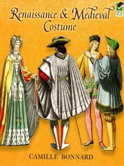 Renaissance and Medieval Costume ebook by Camille Bonnard