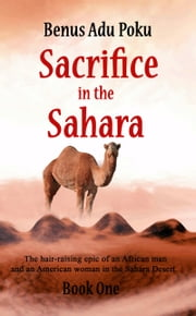 Sacrifice in the Sahara (Book One) ebook by benus adu poku