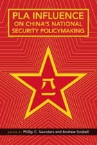 PLA Influence on China's National Security Policymaking ebook by Phillip C. Saunders, Andrew Scobell