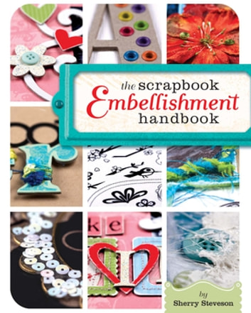 The Scrapbook Embellishment Handbook ebook by Sherry Steveson