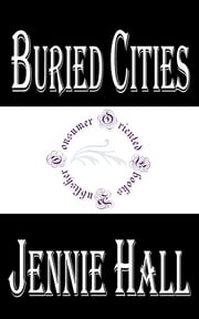 Buried Cities (Illustrated) - Pompeii, Olympia, Mycenae (Complete) ebook by Jennie Hall