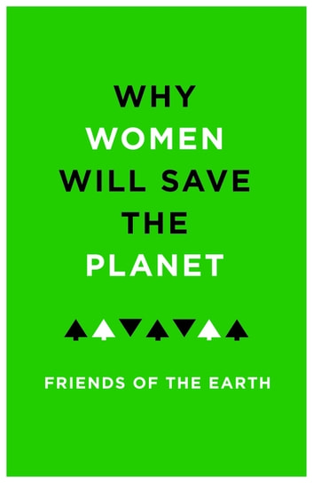 Why Women Will Save the Planet ebook by Friends of the Earth