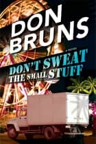Don't Sweat the Small Stuff ebook by Don Bruns