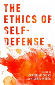 The Ethics of Self-Defense ebook by Christian Coons,Michael Weber
