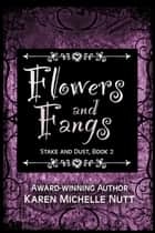 Flowers and Fangs (Stake and Dust, Book 2) ebook by Karen Michelle Nutt